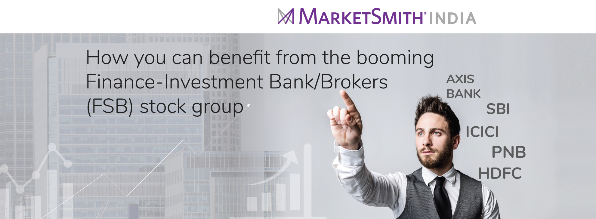 How you can benefit from the booming Finance-Investment Bank/Brokers (FSB) stock group- MarketSmith India