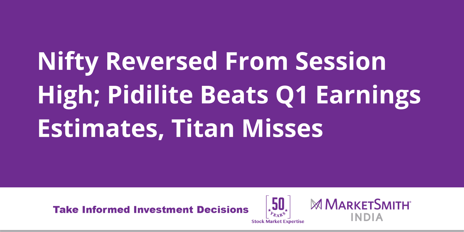 Nifty Reversed From Session High Pidilite Beats Q1 Earnings Estimates Titan Misses
